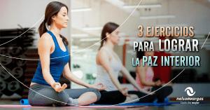 Tres ejercicios para lograr la paz interior